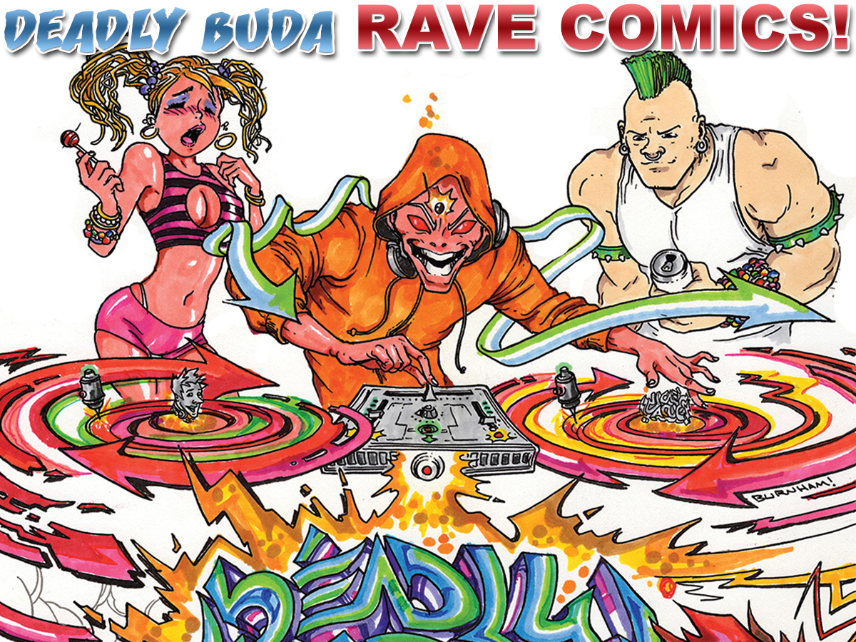 Deadly Buda Rave Comics are now available online and in print.